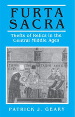 Furta Sacra : Thefts of Relics in the Central Middle Ages - Patrick J. Geary