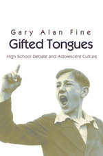 Gifted Tongues : High School Debate and Adolescent Culture - Gary Alan Fine