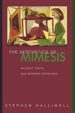 The Aesthetics of Mimesis : Ancient Texts and Modern Problems - Stephen Halliwell