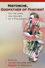 Nietzsche, Godfather of Fascism? : On the Uses and Abuses of a Philosophy