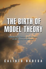 The Birth of Model Theory : Lowenheim's Theorem in the Frame of the Theory of Relatives - Calixto Badesa