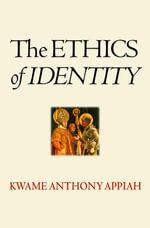 The Ethics of Identity - Kwame Anthony Appiah