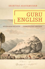 Guru English : South Asian Religion in a Cosmopolitan Language - Srinivas Aravamudan