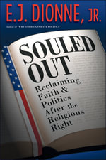 Souled Out : Reclaiming Faith and Politics after the Religious Right - E. J., Jr. Dionne