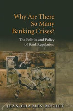 Why Are There So Many Banking Crises? : The Politics and Policy of Bank Regulation - Jean-Charles Rochet