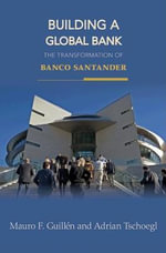 Building a Global Bank : The Transformation of Banco Santander - Mauro F. Guillén