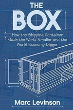 The Box : How the Shipping Container Made the World Smaller and the World Economy Bigger - Marc Levinson