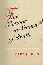 Five Fictions in Search of Truth - Myra Jehlen