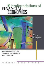 Microfoundations of Financial Economics : An Introduction to General Equilibrium Asset Pricing: An Introduction to General Equilibrium Asset Pricing - Yvan Lengwiler