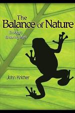The Balance of Nature : Ecology's Enduring Myth - John Kricher