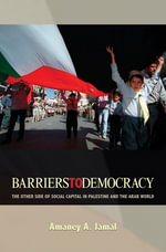 Barriers to Democracy : The Other Side of Social Capital in Palestine and the Arab World - Amaney A. Jamal