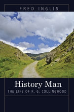 History Man : The Life of R. G. Collingwood - Fred Inglis
