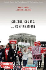 Citizens, Courts, and Confirmations : Positivity Theory and the Judgments of the American People - James L. Gibson