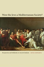 Were the Jews a Mediterranean Society? : Reciprocity and Solidarity in Ancient Judaism - Seth Schwartz