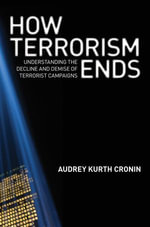 How Terrorism Ends : Understanding the Decline and Demise of Terrorist Campaigns - Audrey Kurth Cronin