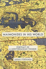 Maimonides in His World : Portrait of a Mediterranean Thinker: Portrait of a Mediterranean Thinker - Sarah Stroumsa
