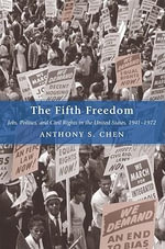 The Fifth Freedom : Jobs, Politics, and Civil Rights in the United States, 1941-1972: Jobs, Politics, and Civil Rights in the United States, 1941-1972 - Anthony S. Chen