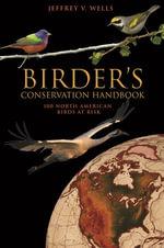 Birder's Conservation Handbook : 100 North American Birds at Risk - Jeffrey V. Wells