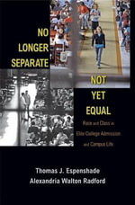 No Longer Separate, Not Yet Equal : Race and Class in Elite College Admission and Campus Life - Thomas J. Espenshade