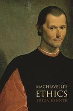 Machiavelli's Ethics - Erica Benner