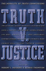 Truth v. Justice : The Morality of Truth Commissions: The Morality of Truth Commissions