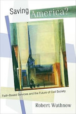Saving America? : Faith-Based Services and the Future of Civil Society - Robert Wuthnow
