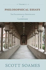 Philosophical Essays, Volume 2 : The Philosophical Significance of Language - Scott Soames