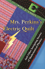Mrs. Perkins's Electric Quilt : And Other Intriguing Stories of Mathematical Physics - Paul J. Nahin