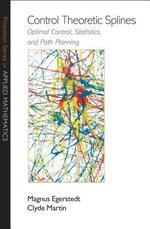 Control Theoretic Splines : Optimal Control, Statistics, and Path Planning: Optimal Control, Statistics, and Path Planning - Magnus Egerstedt