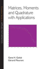 Matrices, Moments and Quadrature with Applications - Gene H. Golub