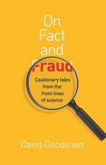 On Fact and Fraud : Cautionary Tales from the Front Lines of Science - David Goodstein
