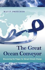 The Great Ocean Conveyor : Discovering the Trigger for Abrupt Climate Change - Wally Broecker