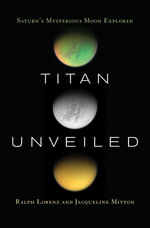 Titan Unveiled : Saturn's Mysterious Moon Explored - Ralph Lorenz
