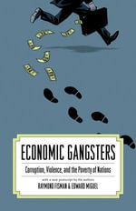 Economic Gangsters : Corruption, Violence, and the Poverty of Nations - Ray Fisman
