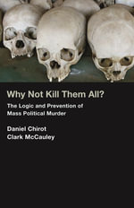 Why Not Kill Them All? : The Logic and Prevention of Mass Political Murder - Daniel Chirot