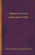 Adaptive Control of Parabolic PDEs - Andrey Smyshlyaev