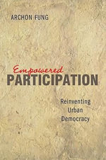 Empowered Participation : Reinventing Urban Democracy - Archon Fung