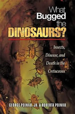 What Bugged the Dinosaurs? : Insects, Disease, and Death in the Cretaceous - George, Jr. Poinar