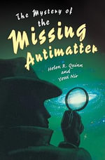 The Mystery of the Missing Antimatter - Helen R. Quinn