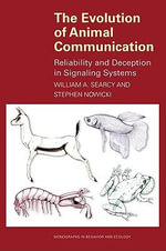 The Evolution of Animal Communication : Reliability and Deception in Signaling Systems: Reliability and Deception in Signaling Systems - William A. Searcy