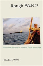 Rough Waters : Nature and Development in an East African Marine Park - Christine J. Walley