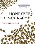 Honeybee Democracy - Thomas D. Seeley