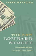 The New Lombard Street : How the Fed Became the Dealer of Last Resort - Perry Mehrling
