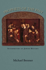 Prophets of the Past : Interpreters of Jewish History - Michael Brenner