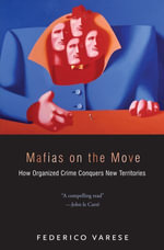 Mafias on the Move : How Organized Crime Conquers New Territories - Federico Varese