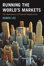 Running the World's Markets : The Governance of Financial Infrastructure - Ruben Lee