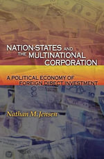 Nation-States and the Multinational Corporation : A Political Economy of Foreign Direct Investment - Nathan M. Jensen