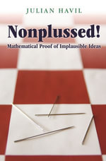 Nonplussed! : Mathematical Proof of Implausible Ideas - Julian Havil