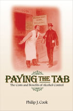 Paying the Tab : The Costs and Benefits of Alcohol Control - Philip J. Cook