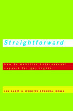 Straightforward : How to Mobilize Heterosexual Support for Gay Rights - Ian Ayres